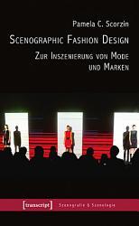 Scenographic Fashion Design   Zur Inszenierung von Mode und Marken PDF