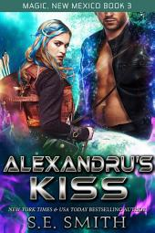 Alexandru's Kiss: Magic, New Mexico Book 3