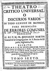 Theatro critico universal, o discursos varios en todo genero de materias, para desengaño de errores comunes..., 6