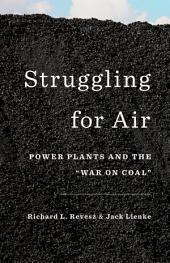 "Struggling for Air: Power Plants and the ""War on Coal"""