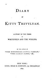 Diary of Kitty Trevylyan: A Story of the Times of Whitefield and the Wesleys