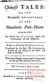 Chinese Tales ; Or, the Wonderful Adventures of the Mandarin Fum-Hoam ...