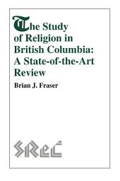 The Study of Religion in British Columbia: A State-of-the-Art Review