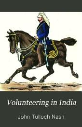 Volunteering in India: Or, an Authentic Narrative of the Military Services of the Bengal Yeomanry Cavalry During the Indian Mutiny, and Sepoy War
