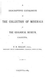 A Descriptive Catalogue of the Collection of Minerals in the Geological Museum, Calcutta