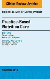 Practice-Based Nutrition Care, An Issue of Medical Clinics of North America, E-Book