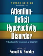 Attention-Deficit Hyperactivity Disorder, Fourth Edition: A Handbook for Diagnosis and Treatment, Edition 4