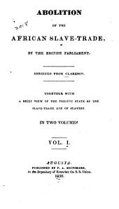 Abolition of the African Slave-trade: By the British Parliament, Volume 1