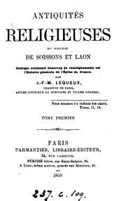 Antiquités religieuses du diocèse de Soissons et Laon: Volume1