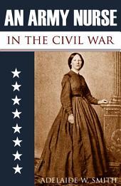 An Army Nurse in the Civil War (Abridged, Annotated)