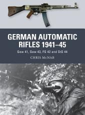 German Automatic Rifles 1941–45: Gew 41, Gew 43, FG 42 and StG 44