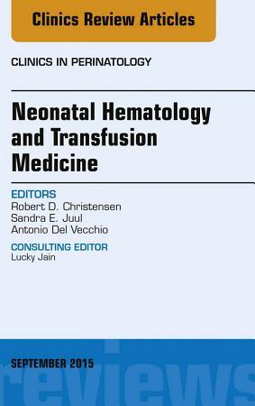 Neonatal Hematology and Transfusion Medicine  An Issue of Clinics in Perinatology  E Book PDF