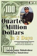 How I Made a Quarter of a Million Dollars in Two Days: Including the How-To Principles Behind It