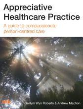 Appreciative Healthcare Practice  A guide to compassionate  person centred care PDF