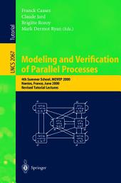 Modeling and Verification of Parallel Processes: 4th Summer School, MOVEP 2000, Nantes, France, June 19-23, 2000. Revised Tutorial Lectures