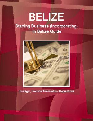 Belize  Starting Business  Incorporating in Belize Guide   Strategic  Practical Information  Regulations PDF