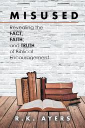 Misused: Revealing the Fact, Faith, and Truth of Biblical Encouragement