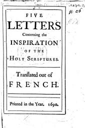 Five Letters concerning the Inspiration of the Holy Scriptures by Jean Le Clerc . Translated out of French by John Locke?
