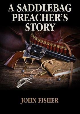 A Saddlebag Preacher   s Story