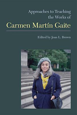 Approaches to Teaching the Works of Carmen Mart  n Gaite PDF