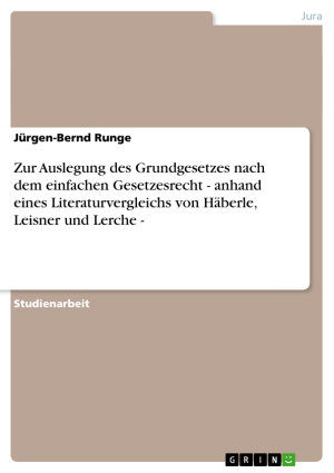 Zur Auslegung des Grundgesetzes nach dem einfachen Gesetzesrecht   anhand eines Literaturvergleichs von H  berle  Leisner und Lerche   PDF
