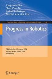 Progress in Robotics: FIRA RoboWorld Congress 2009, Incheon, Korea, August 16-20, 2009. Proceedings