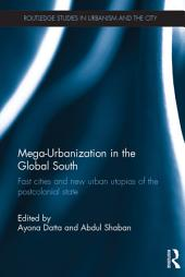 Mega-Urbanization in the Global South: Fast cities and new urban utopias of the postcolonial state