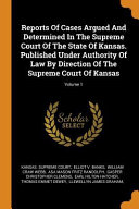 Reports of Cases Argued and Determined in the Supreme Court of the State of Kansas  Published Under Authority of Law by Direction of the Supreme Court PDF