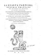 La prima [-sesta] parte del general trattato di numeri, et misure di Nicolo Tartaglia, ..: La quarta parte del general trattato de' numeri et misure, di Nicolo Tartaglia; nella quale si riducono in numeri quasi la maggior parte delle figure, così superficiali, come corporee della geometria; ..
