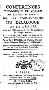 Conférences Théologiques et Morales par demandes et réponses sur les Commandements du Décalogue et de l'Eglise...