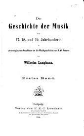 Die Geschichte der Musik des 17., 18. und 19. Jahrhunderts: in chronologischem Anschlusse an die Musikgeschichte von A. W. Ambros, Band 1