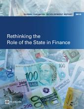 Global Financial Development Report 2013: Rethinking the Role of the State in Finance