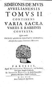 Tomvs II. Continens Varia Sacra Variis E Rabbinis Contexta. Quibus accedit Triplex Assertio Veritatis Hebraicæ, Aduersus Exercitatione Ioannis Morini: Volume 2