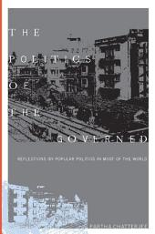 The Politics of the Governed: Reflections on Popular Politics in Most of the World