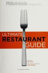 Phila Magazine'S Ultimate Restaurant Gde: Restaurant Guide