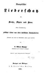 Evangelischer Liederschatz für Kirche, Schule u. Haus: eine Sammlung geistlicher Lieder aus allen christl. Jahrhunderten