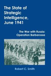 The State of Strategic Intelligence, June 1941: The War with Russia: Operation Barbarossa