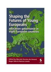Shaping the Futures of Young Europeans: education governance in eight European countries
