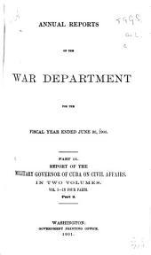 Report of the Military Governor of Cuba on Civil Affairs [Dec. 20, 1899-Dec. 31, 1900]: Volume 1, Part 2