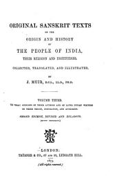 Original Sanskrit Texts on the Origin and History of the People of India: The Vedas: opinions of their authors and of later Indian writers on their origin, inspiration, and authority. 2d ed., rev. and enl. (2d impression) 1873