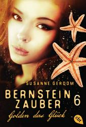 Bernsteinzauber 06 - Golden das Glück