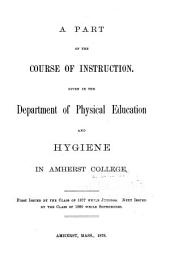 A Part of the Course on Instruction Given in the Department of Physical Education and Hygiene in Amherst College