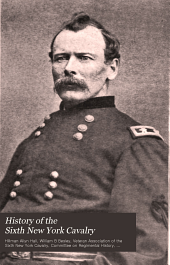 History of the Sixth New York Cavalry: (Second Ira Harris Guard) Second Brigade -- First Division -- Cavalry Corps, Army of the Potomac, 1861-1865