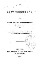The Lost Greenland; Or, Uncle Philip's Conversations with the Children about the Lost Colonies of Greenland