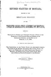 The Revised Statutes of Montana: Enacted at the Regular Session of the Twelfth Legislative Assembly of Montana, Embracing the Laws of a General and Permanent Nature, in Force at the Expiration of the Eleventh Regular Session of the Legislative Assembly, on the 21st Day of February, A.D. 1879. To which are Prefixed the Constitution of the United States and Amendments Thereto, Provisions of the Revised Statutes of the United States Common to All Territories, and Those Particularly Relating to Montana, and Session Laws of the United States Relating to Montana Enacted Subsequent to the Revision
