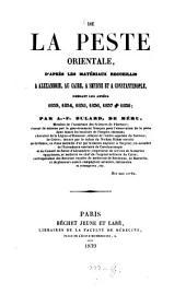 De la peste orientale: d'après les matériaux, recueillis à Alexandrie, au Caire, à Smyrne et à Constantinople, pendant les années 1833 - 1838