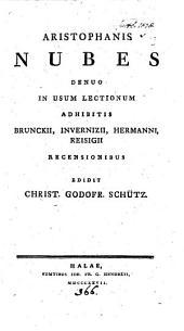 Aristophanis Nubes, denuo in usum lectionum adhibitis Brunckii, Invernizzii, Hermanni, Reisigii recensionibus, ed. C.G. Schütz