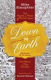 Down to Earth Devotions for the Season: The Hopes & Fears of All the Years Are Met in Thee Tonight