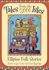 Tales from the 7,000 Isles: Filipino Folk Stories: Filipino Folk Stories