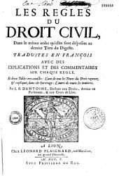 Les règles du droit civil, Dans le méme ordre qu'elles sont disposées au dernier Titre du Digeste. Traduites en françois avec des explications... Par J. B. Dantoine...